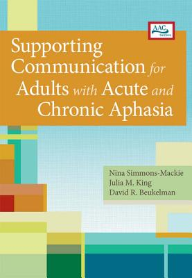 Supporting Communication for Adults with Acute and Chronic Aphasia - Simmons-MacKie, Nina (Editor), and King Fischer, Julia M (Editor), and Beukelman, David R (Editor)