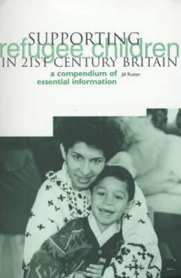 Supporting Refugee Children in 21st Century Britain: A Compendium of Essential Information - Rutter, Jill