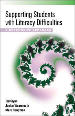 Supporting Students with Literacy Difficulties: A Responsive Approach - Glynn, Ted, and Wearmouth, Janice, and Berryman, Mere
