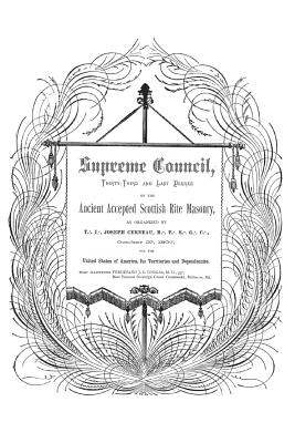 Supreme Council, Thirty-Third and Last Degree: Of the Ancient and Accepted Scottish Rite as Organized by Joseph Cerneau October 27, 1807 - Gorgas, Ferdinand James Samuel