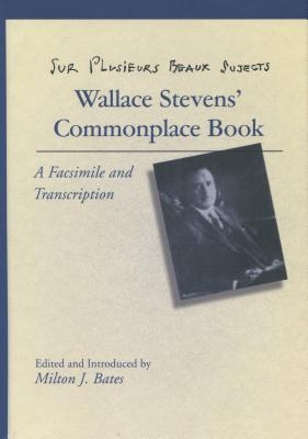 Sur Plusieurs Beaux Sujects: Wallace Stevens' Commonplace Book - Stevens, Wallace, and Henry E Huntington Library and Art Gallery, and Wallace, Stevens