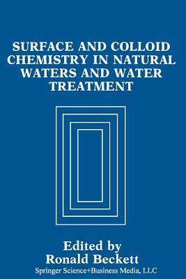 Surface and Colloid Chemistry in Natural Waters and Water Treatment - Beckett, Ronald (Editor)