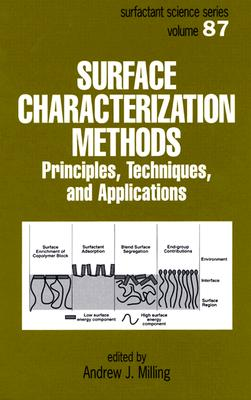 Surface Characterization Methods: Principles, Techniques, and Applications - Milling, Andrew J (Editor)