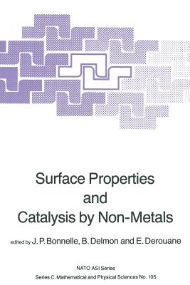 Surface Properties and Catalysis by Non-Metals - Bonnelle, J P (Editor), and Delmon, B (Editor), and Derouane, E G (Editor)