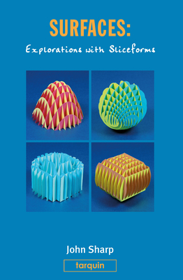Surfaces: Explorations with Sliceforms - Sharp, John