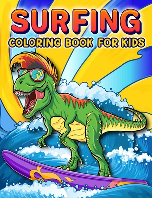 Surfing Coloring Book: A Funny Surfing Coloring Book For Kids And Toddlers Who Love Surfing, 50 illustrations to color featuring Funny and cute animal doing surfing in the Beach - Paradise, Magical
