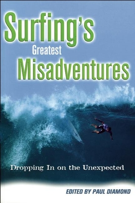 Surfing's Greatest Misadventures: Dropping in on the Unexpected - Diamond, Paul (Editor)