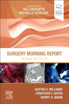 Surgery Morning Report: Beyond the Pearls - Williams, Austin D., MD, MSEd, and Gefen, Jonathan, MD, FACS, and Mann, Barry D.