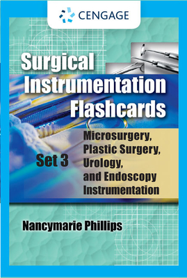 Surgical Instrumentation Flashcards Set 3: Microsurgery, Plastic Surgery, Urology and Endoscopy Instrumentation - Phillips, Nancymarie, and Sedlak, Patricia