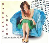 Surprisingly Good for You - Barbara Lusch
