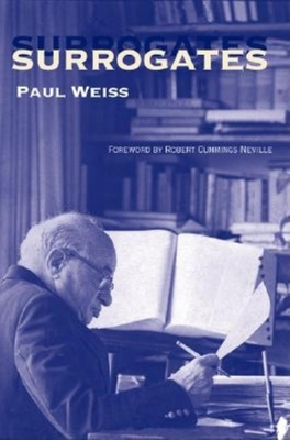 Surrogates - Weiss, Paul, and Neville, Robert Cummings (Foreword by)