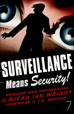 Surveillance Means Security: Remixed War Propaganda - Wright, Micah Ian, and Norton, J R (Foreword by)