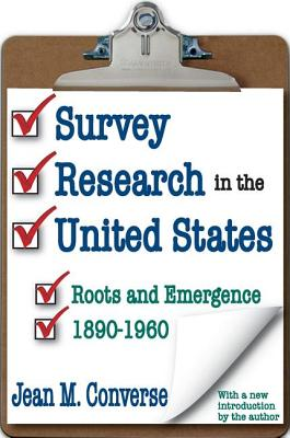 Survey Research in the United States: Roots and Emergence 1890-1960 - Converse, Jean, and Converse, Jean M (Introduction by)