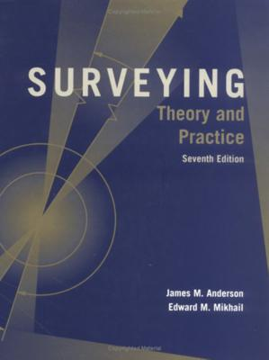 Surveying: Theory and Practice - Anderson, James M, and Mikhail, Edward M