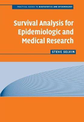 Survival Analysis for Epidemiologic and Medical Research: A Practical Guide - Selvin, Steve