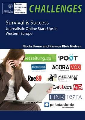 Survival is Success: Journalistic Online Start-Ups in Western Europe - Bruno, Nicola, and Nielsen, Rasmus Kleis