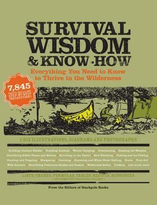 Survival Wisdom & Know How: Everything You Need to Know to Thrive in the Wilderness - Rost, Amy (Compiled by)