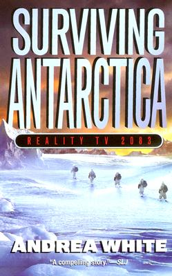 Surviving Antarctica: Reality TV 2083 - White, Andrea