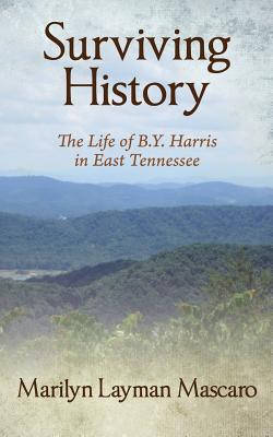 Surviving History: The Life of B.Y. Harris in East Tennessee - Mascaro, Marilyn Layman