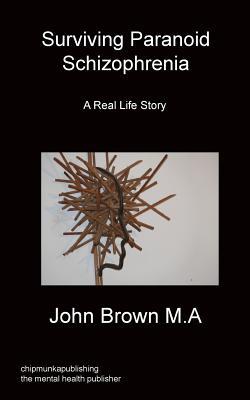 Surviving Paranoid Schizophrenia - Brown, John