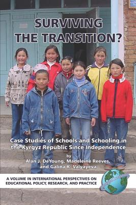 Surviving the Transition? Case Studies of Schools and Schooling in the Kyrgyz Republic Since Independence (PB) - De Young, Alan J