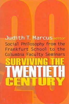Surviving the Twentieth Century: Social Philosophy Form the Frankfurt School to the Columbia Faculty Seminars - Marcus, Judith, Professor (Editor)