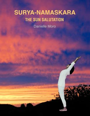 Surya-Namaskara: The Sun Salutation - Moro, Danielle