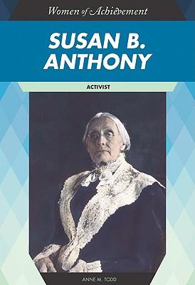 Susan B. Anthony: Activist - Todd, Anne M