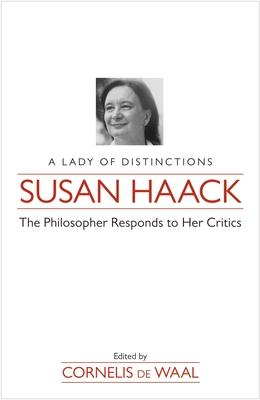 Susan Haack: A Lady of Distinctions; The Philosopher Responds to Her Critics - De Waal, Cornelis (Editor)