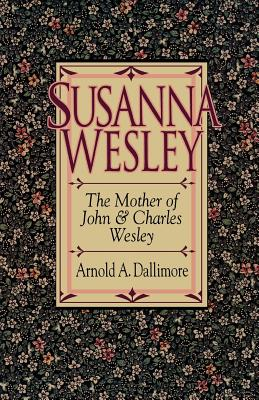 Susanna Wesley - Dallimore, Arnold A
