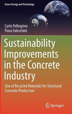 Sustainability Improvements in the Concrete Industry: Use of Recycled Materials for Structural Concrete Production - Pellegrino, Carlo, and Faleschini, Flora