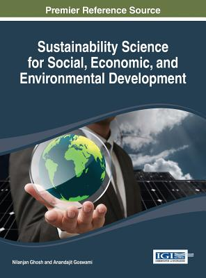 Sustainability Science for Social, Economic, and Environmental Development - Ghosh, Nilanjan, and Goswami, Anandajit
