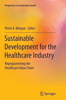 Sustainable Development for the Healthcare Industry: Reprogramming the Healthcare Value Chain - Morgon, Pierre A (Editor)