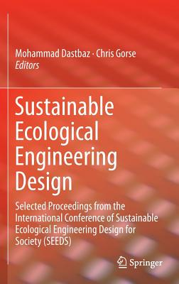 Sustainable Ecological Engineering Design: Selected Proceedings from the International Conference of Sustainable Ecological Engineering Design for Society (Seeds) - Dastbaz, Mohammad (Editor)