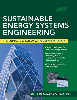 Sustainable Energy Systems Engineering: The Complete Green Building Design Resource - Gevorkian, Peter, Dr.