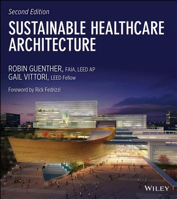 Sustainable Healthcare Architecture - Guenther, Robin, and Vittori, Gail