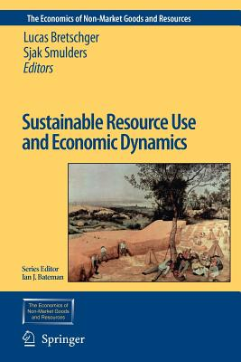 Sustainable Resource Use and Economic Dynamics - Bretschger, Lucas (Editor), and Smulders, Sjak (Editor)