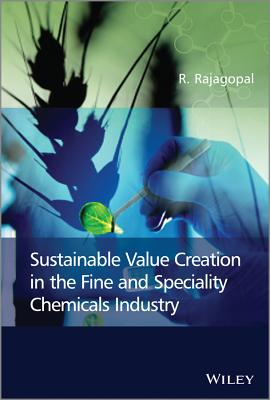 Sustainable Value Creation in the Fine and Speciality Chemicals Industry - Rajagopal, R.