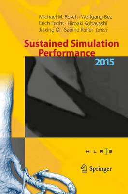 Sustained Simulation Performance 2015: Proceedings of the Joint Workshop on Sustained Simulation Performance, University of Stuttgart (Hlrs) and Tohoku University, 2015 - Resch, Michael M (Editor), and Bez, Wolfgang (Editor), and Focht, Erich (Editor)
