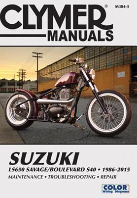 Suzuki LS650 Savage/Boulevard S40 Motorcycle Repair Manual: 1986-2015 - Editors of Clymer Manuals