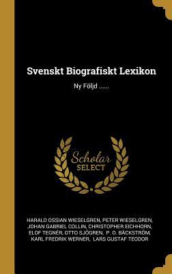 Svenskt Biografiskt Lexikon: NY Foljd ...... - Wieselgren, Harald Ossian, and Wieselgren, Peter, and Johan Gabriel Collin (Creator)