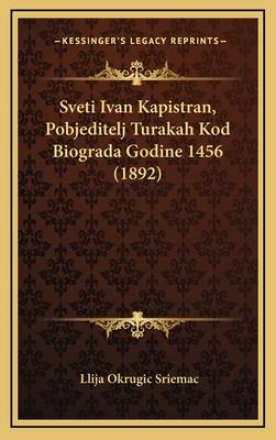 Sveti Ivan Kapistran, Pobjeditelj Turakah Kod Biograda Godine 1456 (1892) - Sriemac, Llija Okrugic