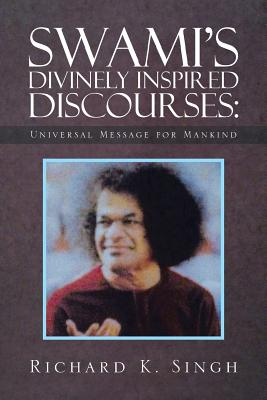 Swami's Divinely Inspired Discourses: Universal Message for Mankind - Singh, Richard K