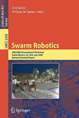 Swarm Robotics: Sab 2004 International Workshop, Santa Monica, CA, USA, July 17, 2004, Revised Selected Papers - Sahin, Erol (Editor), and Spears, William M (Editor)