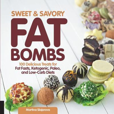 Sweet and Savory Fat Bombs: 100 Delicious Treats for Fat Fasts, Ketogenic, Paleo, and Low-Carb Diets - Slajerova, Martina