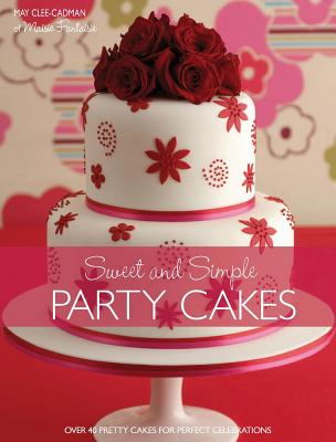 Sweet and Simple Party Cakes - Cadman, May Clee
