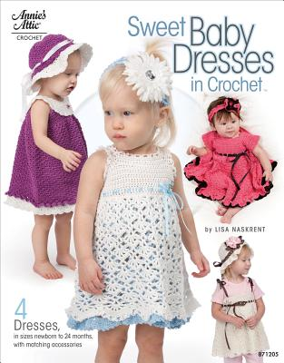 Sweet Baby Dresses in Crochet: 4 Dresses in Sizes Newborn to 24 Months, with Matching Accessories - Naskrent, Lisa