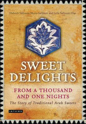 Sweet Delights from a Thousand and One Nights: The Story of Traditional Arab Sweets - Salloum, Habeeb, and Salloum, Muna, and Salloum Elias, Leila