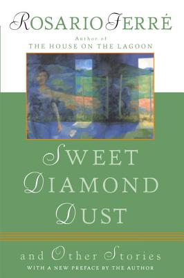 rosario ferre sweet diamond dust Rosario ferré, a formidable figure in puerto rican letters who wrote novels in both spanish and english, and who was a finalist for the national book.