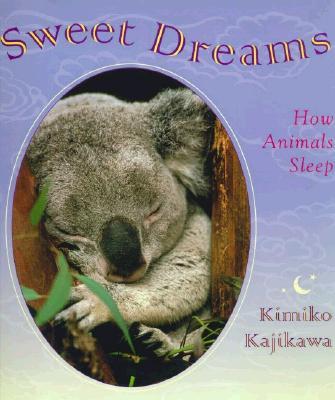 Sweet Dreams: How Animals Sleep - Kajikawa, Kimiko